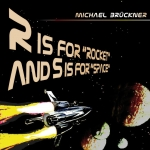 "Michael Br�ckner - R is for ""Rocket"" and S is for ""Space"""
